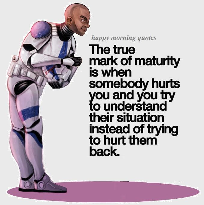 The true mark of maturity !