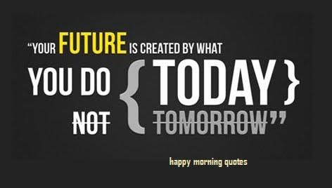 your-future-is-created-by